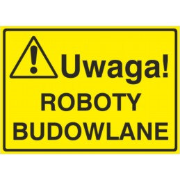 Tablica: Uwaga! Roboty budowlane