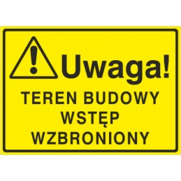 Tablica: Uwaga! Teren budowy wstęp wzbroniony