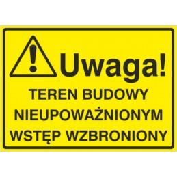 Tablica: Uwaga! Teren budowy nieupoważnionym wstęp wzbroniony